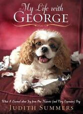 My Life with George: What I Learned About Joy From One Neurotic and Very Expens