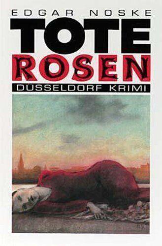 Edgar Noske ~ Tote Rosen (Düsseldorf Krimi) 9783924491840