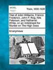 Trial of John Williams, Francis Frederick, John P. Rog, Nils Peterson, and Nathaniel White, on an Indictment for Murder on the High Seas by Anonymous (Paperback / softback, 2012)