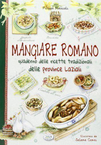 Mangiare romano. Quaderno delle ricette tradizionali delle province LIBRO Nuovo