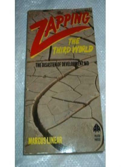 Zapping the Third World: The Disaster of Development Aid,Marcus Linear