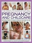 The Complete Book of Natural Pregnancy and Childcare: Conceiving, Giving Birth, and Raising Your Child the Way Nature Intended, from Birth Right Through to Age 5; An Essential Companion for Parent and Carer. by Anne Charlish, Kim Davies (Paperback, 2015)