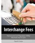Interchange Fees: The Economics and Regulation of What Merchants Pay for Cards by David S Evans (Paperback / softback, 2011)