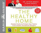 The Healthy Home: Simple Truths to Protect Your Family from Hidden Household Dangers by Dr Myron Wentz, Dave Wentz (Mixed media product, 2011)