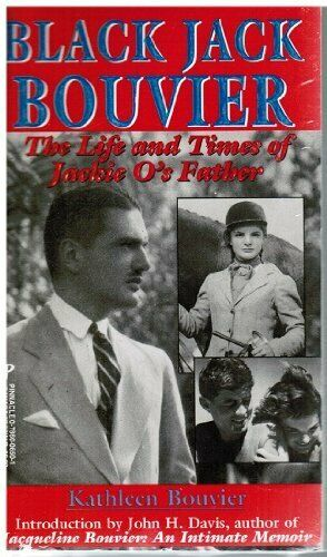 Black Jack Bouvier: The Life and Times of Jack... by Bouvier, Kathleen Paperback
