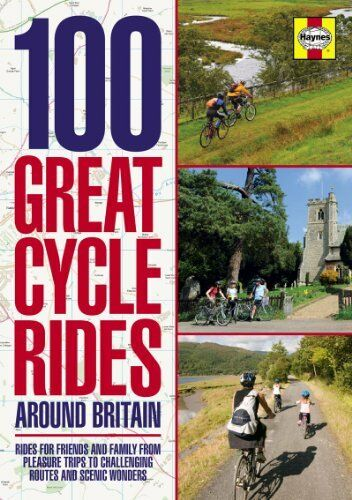100 Great Cycle Rides Around Britain: Rides for friends and family from pleasu,