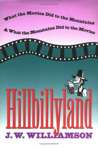 Hillbillyland : What the Movies Did to the Mountains and What the Mountains Did