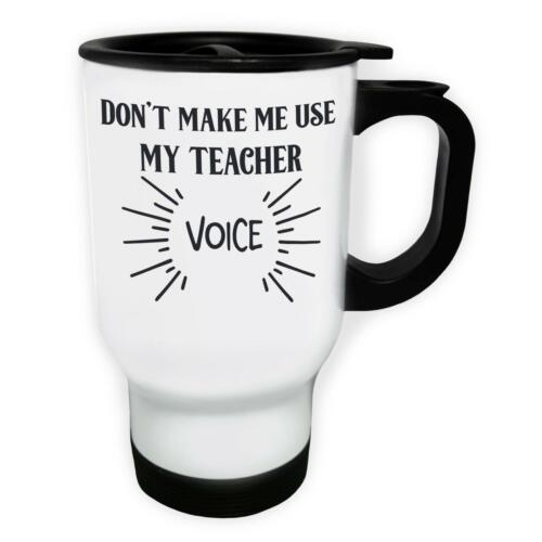 Don/'T Make Me Use My Teacher Voice White//Steel Travel 14oz Mug j622t