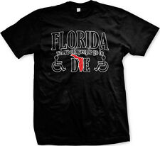 Florida Where Old People Go to Die - Funny Retirement Mens T-shirt