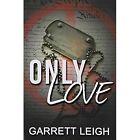 Only Love by Garrett Leigh (Paperback / softback, 2014)