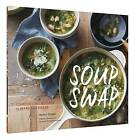 Soup Swap: Comforting Recipes to Make and Share by Kathy Gunst (Paperback, 2016)