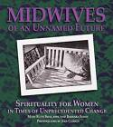 Midwives of an Unnamed Future: Spirituality for Women in Times of Unprecedented Change by Barbara Flynn, Mary Ruth Broz (Hardback)