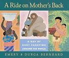 A Ride on Mother's Back: A Day of Baby Carrying Around the World by Emery Bernhard (Hardback, 1996)