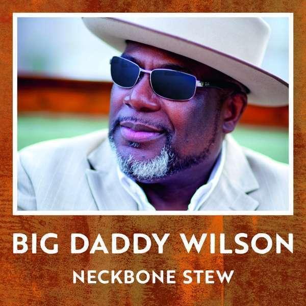 Big Daddy Wilson - Neckbone Guiso Nuevo CD