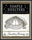 Simple Shelters: Tents, Tipis, Yurts, Domes and Other Ancient Homes by Jonathan Horning (Paperback, 2009)