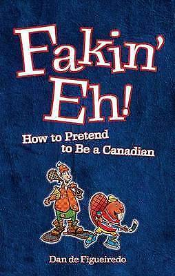 """AS NEW"" , Fakin' eh!: How to Pretend to Be a Canadian, Book"