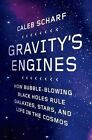 Gravity's Engines: How Bubble-Blowing Black Holes Rule Galaxies, Stars, and Life in the Cosmos by Caleb Scharf (Paperback / softback, 2013)