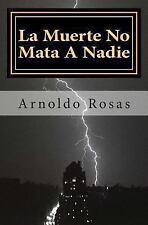 La Muerte No Mata a Nadie by Arnoldo Rosas (2013, Paperback)