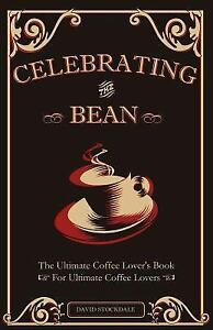 Celebrating the Bean : The Ultimate Coffee Lover's Book ...