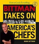How to Cook Everything : Bittman Takes on America's Chefs by Mark Bittman (2005, Hardcover)