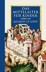 Das Mittelalter für Kinder von Jacques LeGoff (2012, Gebundene Ausgabe)
