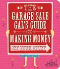 The Garage Sale Gal's Guide to Making Money Off Your Stuff by Lynda Hammond (Paperback, 2011)