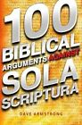 100 Biblical Arguments Against Sola Scriptura 9781933919591 by Dave Armstrong