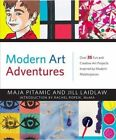 Modern Art Adventures: Over 35 Fun and Creative Art Projects Inspired by Modern Masterpieces by Maja Pitamic, Jill A. Laidlaw (Hardback, 2014)
