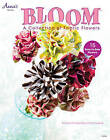 Bloom: A Collection of Fabric Flowers by Kim Christopherson, Kris Thurgood (Paperback, 2013)