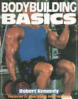 Bodybuilding Basics by Robert Kennedy (Paperback, 1991)