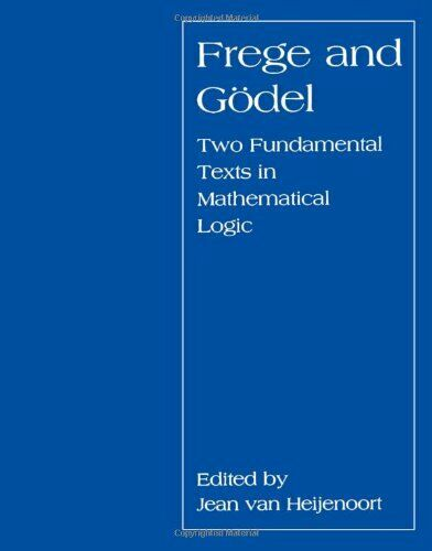Frege and G  del  Two Fundamental Texts in Mathematical Logic