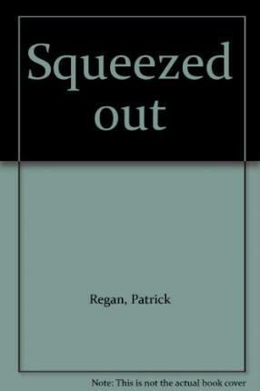 1 of 1 - Squeezed out, Regan, Patrick, Used; Very Good Book