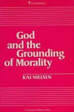 God and the Grounding of Morality by Kai Nielsen (1991, Paperback)