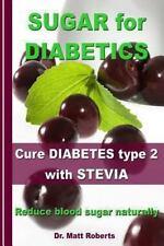 Sugar for Diabetics - Cure Diabetes Type 2 with Stevia: Reduce Blood Sugar Natur