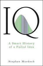 IQ : A Smart History of a Failed Idea by Stephen Murdoch (2007, Hardcover)