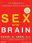Sex on the Brain: 12 Lessons to Enhance Your Love Life by Daniel G. Amen (CD-Audio, 2007)