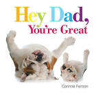 Hey Dad, You're Great by Corinne Fenton (Board book, 2015)