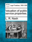Valuation of Public Service Properties. by L R Nash (Paperback / softback, 2010)