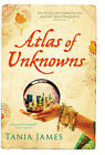 Atlas of Unknowns by Tania James (Paperback, 2009)