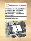 Curiosities of Nature and Art in Husbandry and Gardening. Containing Several New Experiments ... with Several Copper Cuts. by Abb De Vallemont, Abbe De Vallemont (Paperback / softback, 2010)