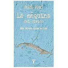 La máquina del olvido: Mito, historia y poder en Cuba (Pensamiento / Taurus) (Sp