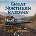 Great Northern Railway - Route of the Empire Builder by John Kelly, Quayside (Paperback / softback, 2013)