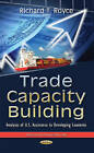 Trade Capacity Building: Analyses of U.S. Assistance to Developing Countries by Nova Science Publishers Inc (Hardback, 2015)