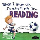 When I Grow Up I'm Going to Play for Reading by Gemma Cary (Hardback, 2015)