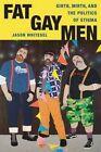Fat Gay Men: Girth, Mirth, and the Politics of Stigma by Jason Whitesel (Hardback, 2014)