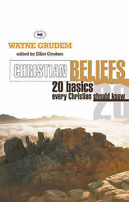 Christian Beliefs: 20 Basics Every Christian Should Know, edited by Elliot Grude