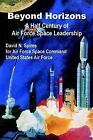 Beyond Horizons: A Half Century of Air Force Space Leadership by David Spires (Paperback / softback, 2002)