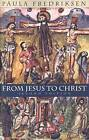 From Jesus to Christ: The Origins of the New Testament Images of Christ, Second Edition by Paula Fredriksen (Paperback, 2000)