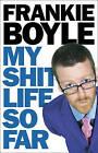 My Shit Life So Far by Frankie Boyle (Hardback, 2009)