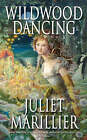 Wildwood Dancing by Juliet Marillier (Paperback, 2007)